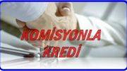 Komisyonla Kredi Veren Yerler ve Kredi Çıkartan Firmalar